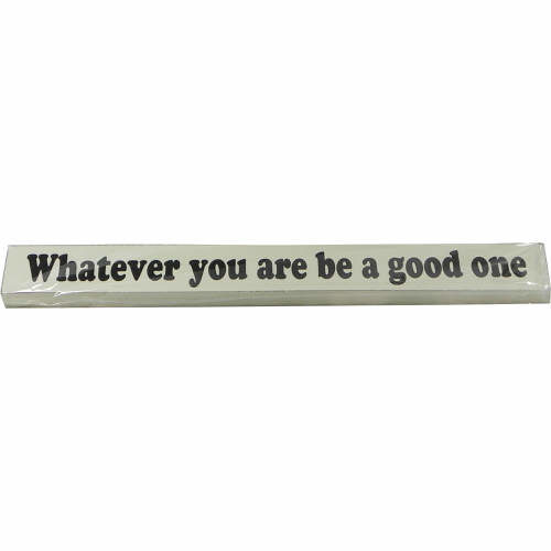 "Decorative Sign ""Whatever you are be a good one"""