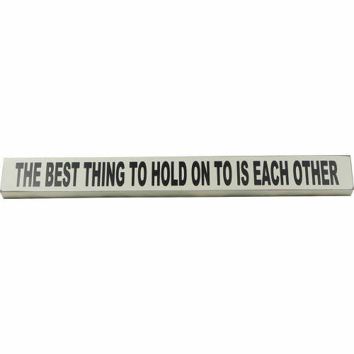 "Decorative Sign ""The best thing to hold on to is each other"""